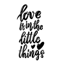 Love is in little things lettering phrase on vector