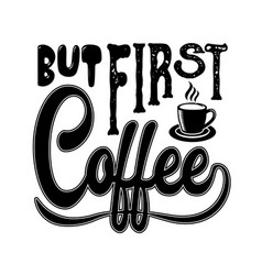 Coffee quote and saying but first coffee vector