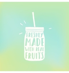 Freshly made with real fruits Mason smoothie jar vector image