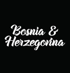 Bosnia and herzegovina text design vector