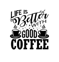Coffee quote life better with good coffee vector