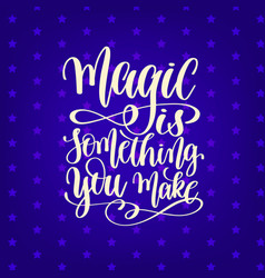 magic is something you make - hand lettering vector image
