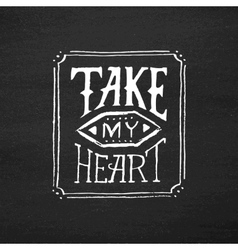 Take my heart vintage text typography vector image