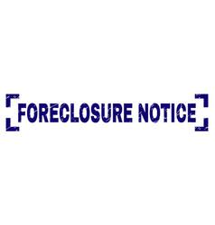 Grunge textured foreclosure notice stamp seal vector