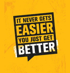 it never gets easier you just get better workout vector image