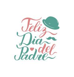 calligraphy feliz dia del padre translated vector image