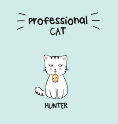 Kawaii cat in with lettering professional cat vector
