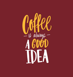 coffee is always a good idea inspirational phrase vector image