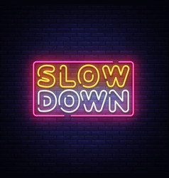 Slow down neon sign slow down design vector