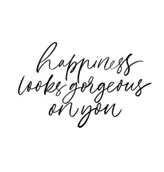Happiness looks gorgeous on you calligraphy vector
