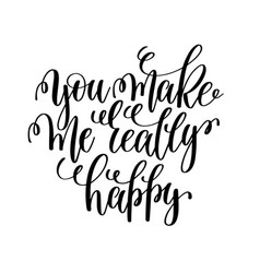 you make me really happy hand lettering romantic vector image