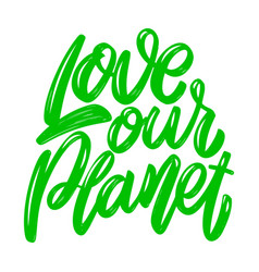 Love our planet lettering phrase isolated on vector