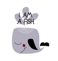 card with lettering i am fish and whale in vector image