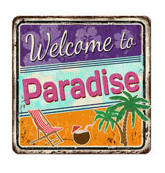 welcome to paradise vintage rusty metal sign vector image