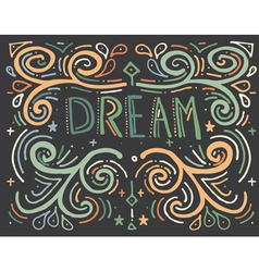 Dream Hand drawn vintage print with text vector