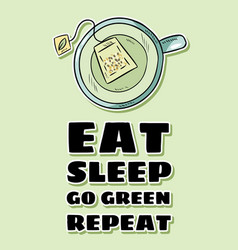 Eat sleep go green repeat cup green tea hand vector