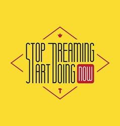 Stop dreaming Start Doing with design eleme vector image