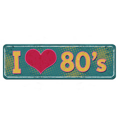 i love 80s vintage rusty metal sign vector image