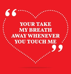 Inspirational love quote your take my breath away vector