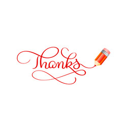 thanks calligraphy lettering text red pencil and vector image