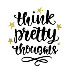 think pretty thoughts poster calligraphy quote vector image