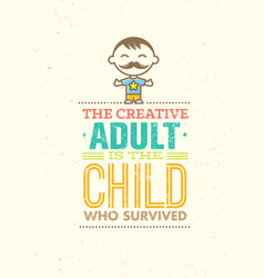the creative adult is the child who survived vector image