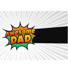 awesome dad happy fathers day greeting vector image