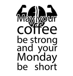 May your coffee be strong good for print vector