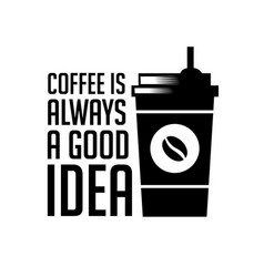 Coffee quote and saying coffee is always a good vector