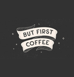 But first coffee vintage ribbon vector