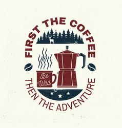 first coffee then adventure slogan vector image