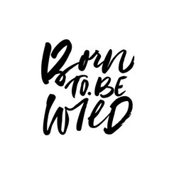 Born to be wild ink pen lettering vector