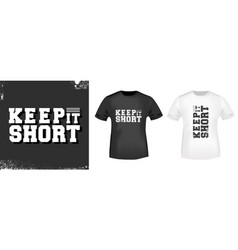keep it short t-shirt print for t shirts applique vector image