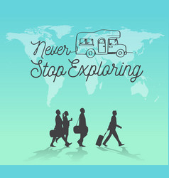 never stop exploring world map background vector image