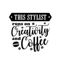 Coffee quote and saying good for print this vector