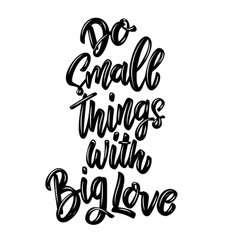 Do small things with big love lettering phrase vector