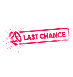 Last chance rubber stamp with megaphone vector