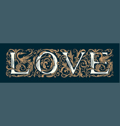ornate hand-drawn lettering love in vintage style vector image