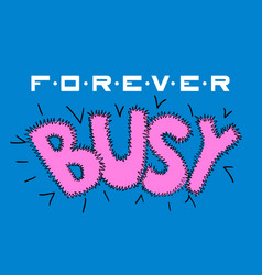 forever busy design lettering vector image