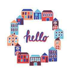 Frame with round houses with lettering hello vector