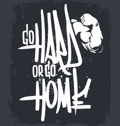 Go hard or go home ink hand lettering print vector