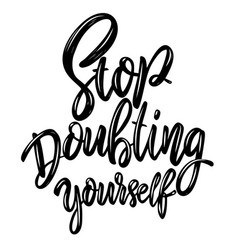 Stop doubting yourself lettering phrase on light vector