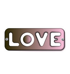 Inscription love on metal plate with screws icon vector