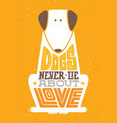 dogs never lie about love cute motivation animal vector image