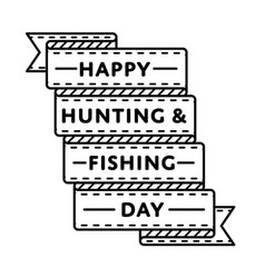happy hunting and fishing day greeting emblem vector image