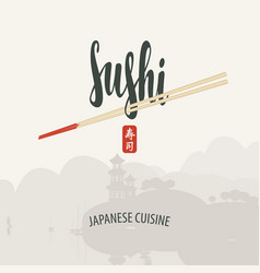 Lettering sushi with chopsticks and east landscape vector