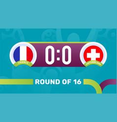 France vs switzerland round 16 match european vector