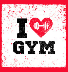 I love gym workout and fitness motivation quote vector