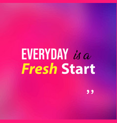Everyday is a fresh start life quote with modern vector