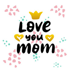 love your mom handwritten postcard vector image